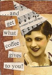 Art: ...and get what coffee gives to you ACEO by Artist Nancy Denommee
