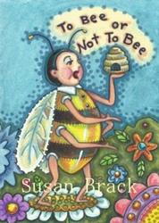 Art: TO BEE OR NOT TO BEE #2 by Artist Susan Brack