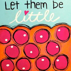 Art: 2013 Let Them Be LIttle by Artist Becci Hethcoat