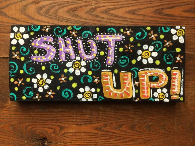 Art: Shut up by Artist Cindy Bontempo (GOSHRIN)